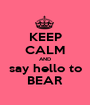 KEEP CALM AND say hello to BEAR - Personalised Poster A1 size