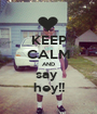 KEEP CALM AND say  hey!! - Personalised Poster A1 size