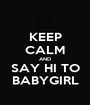 KEEP CALM AND SAY HI TO BABYGIRL - Personalised Poster A1 size