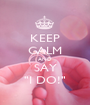 "KEEP CALM AND SAY ""I DO!"" - Personalised Poster A1 size"