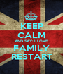 KEEP CALM AND SAY: I LOVE FAMILY RESTART - Personalised Poster A1 size