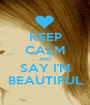 KEEP CALM AND SAY I'M BEAUTIFUL - Personalised Poster A1 size