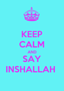 KEEP CALM AND SAY INSHALLAH  - Personalised Poster A1 size