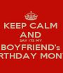 KEEP CALM  AND  SAY ITS MY  BOYFRIEND's  BIRTHDAY MONTH - Personalised Poster A1 size