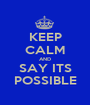 KEEP CALM AND SAY ITS POSSIBLE - Personalised Poster A1 size