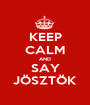 KEEP CALM AND SAY JÖSZTÖK - Personalised Poster A1 size