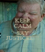 KEEP CALM AND SAY JUSTICEE!!! - Personalised Poster A1 size