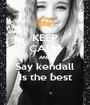 KEEP CALM AND Say kendall Is the best - Personalised Poster A1 size