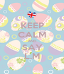 KEEP CALM AND SAY L.M - Personalised Poster A1 size