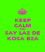 KEEP CALM AND SAY LA2 DE KOSA B2A - Personalised Poster A1 size