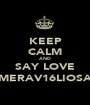 KEEP CALM AND SAY LOVE MERAV16LIOSA - Personalised Poster A1 size