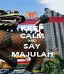 KEEP CALM AND SAY MAJULAH - Personalised Poster A1 size