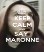 KEEP CALM AND SAY  MARONNE - Personalised Poster A1 size