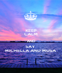 KEEP CALM AND SAY  MICHELLA AND MUSA  - Personalised Poster A1 size