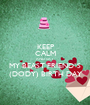 KEEP CALM AND SAY MY BEAST FRIEND`S (DODY) BIRTH DAY - Personalised Poster A1 size