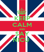 KEEP CALM AND SAY NICU  - Personalised Poster A1 size