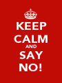 KEEP CALM AND SAY NO! - Personalised Poster A1 size