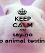 KEEP CALM AND say no to animal testing - Personalised Poster A1 size