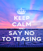 KEEP CALM AND SAY NO TO TEASING - Personalised Poster A1 size