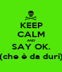 KEEP CALM AND SAY OK. (che è da duri) - Personalised Poster A1 size