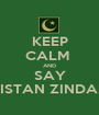 KEEP CALM  AND SAY PAKISTAN ZINDABAD - Personalised Poster A1 size