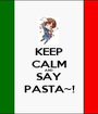 KEEP CALM AND SAY PASTA~! - Personalised Poster A1 size