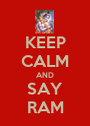KEEP CALM AND SAY RAM - Personalised Poster A1 size