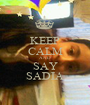 KEEP CALM AND SAY SADIA - Personalised Poster A1 size