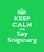 KEEP CALM AND Say Snigsnarg - Personalised Poster A1 size