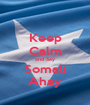 Keep Calm and Say Somali Ahay - Personalised Poster A1 size