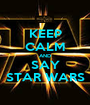 KEEP CALM AND SAY STAR WARS - Personalised Poster A1 size