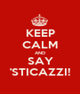KEEP CALM AND SAY 'STICAZZI! - Personalised Poster A1 size