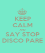 KEEP CALM AND SAY STOP DISCO PARE - Personalised Poster A1 size