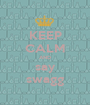 KEEP CALM AND say swagg - Personalised Poster A1 size
