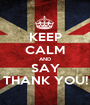 KEEP CALM AND SAY THANK YOU! - Personalised Poster A1 size