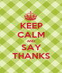 KEEP CALM AND SAY THANKS - Personalised Poster A1 size