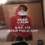 KEEP CALM AND SAY TO JOKA FUCK OFF - Personalised Poster A1 size