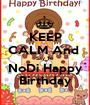 KEEP CALM And  Say To  NoDi Happy Birthday - Personalised Poster A1 size