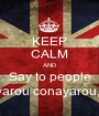 KEEP CALM AND Say to people bacayarou conayarou,yeah! - Personalised Poster A1 size