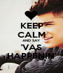 KEEP CALM AND SAY 'VAS HAPPENIN' - Personalised Poster A1 size