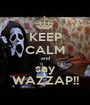 KEEP CALM and say WAZZAP!! - Personalised Poster A1 size