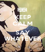 KEEP CALM AND SAY WHATEVER - Personalised Poster A1 size