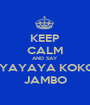 KEEP CALM AND SAY  YAYAYA KOKO  JAMBO  - Personalised Poster A1 size
