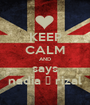KEEP CALM AND says nadia ♥ rizal - Personalised Poster A1 size
