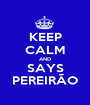 KEEP CALM AND SAYS PEREIRÃO - Personalised Poster A1 size