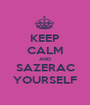 KEEP CALM AND SAZERAC YOURSELF - Personalised Poster A1 size