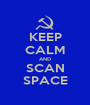 KEEP CALM AND SCAN SPACE - Personalised Poster A1 size