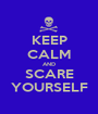 KEEP CALM AND SCARE YOURSELF - Personalised Poster A1 size