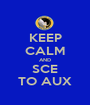 KEEP CALM AND SCE TO AUX - Personalised Poster A1 size