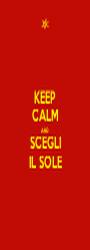 KEEP CALM AND SCEGLI IL SOLE - Personalised Poster A1 size